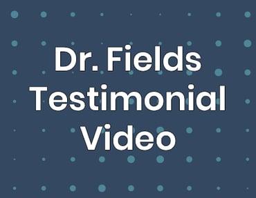 Dr. Fields Testimonial Video