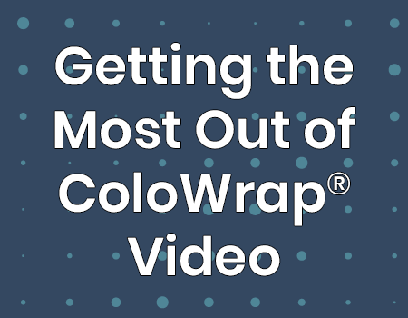 Getting the Most Out of ColoWrap® Video